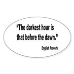 Darkest Hour Before Dawn Proverb Sticker (Oval 10