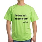 Darkest Hour Before Dawn Proverb (Front) Green T-S