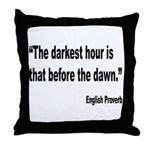 Darkest Hour Before Dawn Proverb Throw Pillow