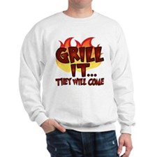 GRILL IT...THEY WILL COME Sweatshirt