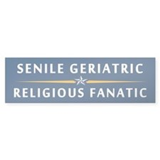 The Geriatric and the Fanatic Bumper Bumper Sticker