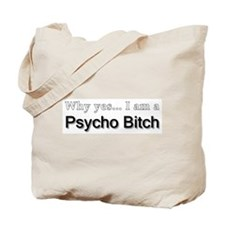Why Yes... I am a Psycho Bitc Tote Bag