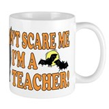 Can't Scare Me -Teacher Small Mug