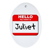 Hello my name is Juliet Oval Ornament
