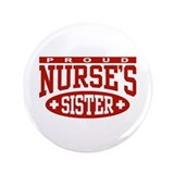 "Proud Nurse's Sister 3.5"" Button"