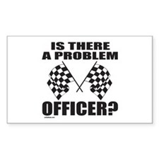 IS THERE A PROBLEM OFFICER? Rectangle Sticker 50