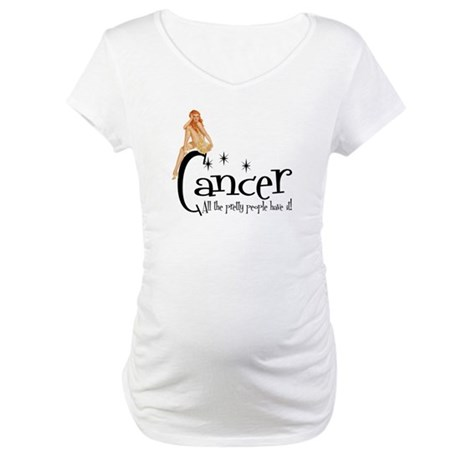 Pretty People have Cancer Maternity T-Shirt