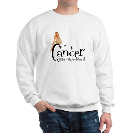 Pretty People have Cancer Sweatshirt