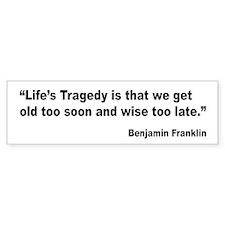 Benjamin Franklin Life Tragedy Quote Bumper Sticker