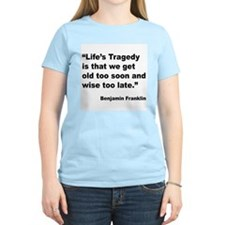 Benjamin Franklin Life Tragedy Quote T-Shirt