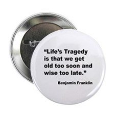 "Benjamin Franklin Life Tragedy Quote 2.25"" Button"