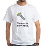 There Can be Only None Shirt