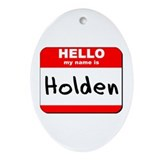 Hello my name is Holden Oval Ornament