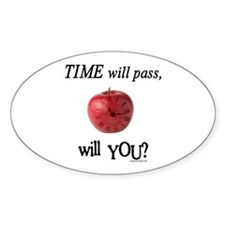 Time will pass, will you? Oval Decal