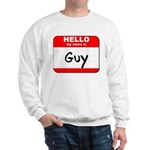 Hello my name is Guy Sweatshirt