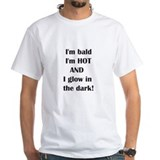 I'm bald and hot.... Shirt