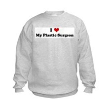 I Love My Plastic Surgeon Sweatshirt