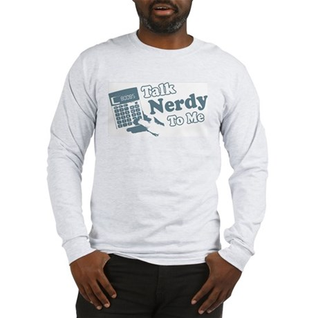 Talk Nerdy To Me Long Sleeve T-Shirt