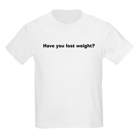 Have You Lost Weight? Kids T-Shirt