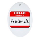Hello my name is Fredrick Oval Ornament