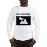 Landscape photographers do it Long Sleeve T-Shirt