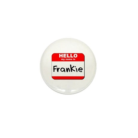 Hello my name is Frankie Mini Button