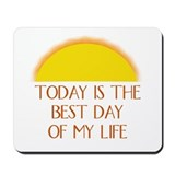 &quot;Today is the Best Day of my Life&quot; -  Mousepad