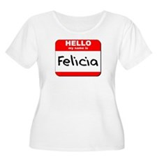 Hello my name is Felicia T-Shirt