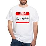 Hello my name is Everett White T-Shirt