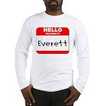 Hello my name is Everett Long Sleeve T-Shirt