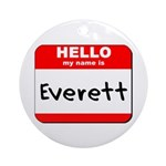 Hello my name is Everett Ornament (Round)