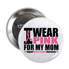 I Wear Pink For My Mom 2.25
