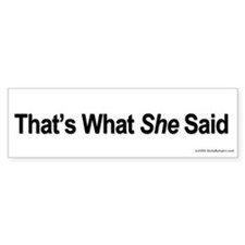 That's what she said Bumper Bumper Sticker