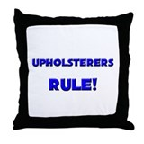 Upholsterers Rule! Throw Pillow