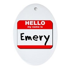Hello my name is Emery Oval Ornament