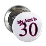 "My Aunt Is 30 2.25"" Button"