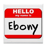 Hello my name is Ebony Tile Coaster