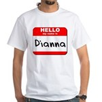 Hello my name is Dianna White T-Shirt