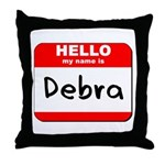Hello my name is Debra Throw Pillow