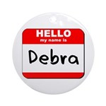 Hello my name is Debra Ornament (Round)