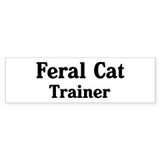 Feral Cat trainer Bumper Bumper Sticker