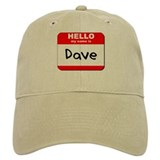 Hello my name is Dave Baseball Cap