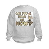 Can You Hear Me Now? Sweatshirt
