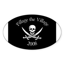 Pillage the Village 2008 Oval Decal