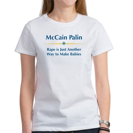 McCain Palin - Rape Makes Babies Womens T-Shirt