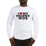 I Love My Trophy Wife Long Sleeve T-Shirt