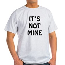 IT'S NOT MINE T-Shirt