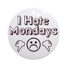 I Hate Mondays Ornament (Round)