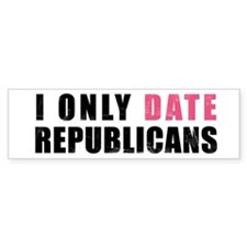 I only date Republicans Bumper Bumper Sticker