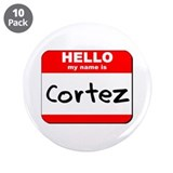 "Hello my name is Cortez 3.5"" Button (10 pack)"